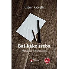 Baš kako treba: Mala priča o skoro svemu , Justejn Gorder